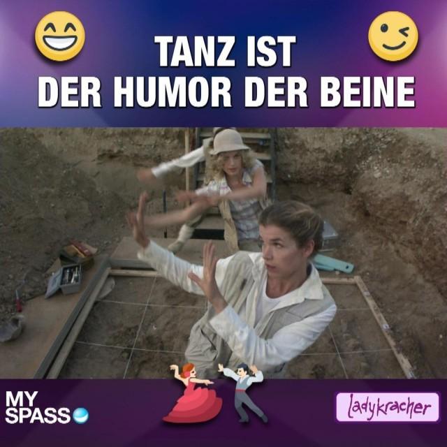 Tanz ist der Humor der Beine!